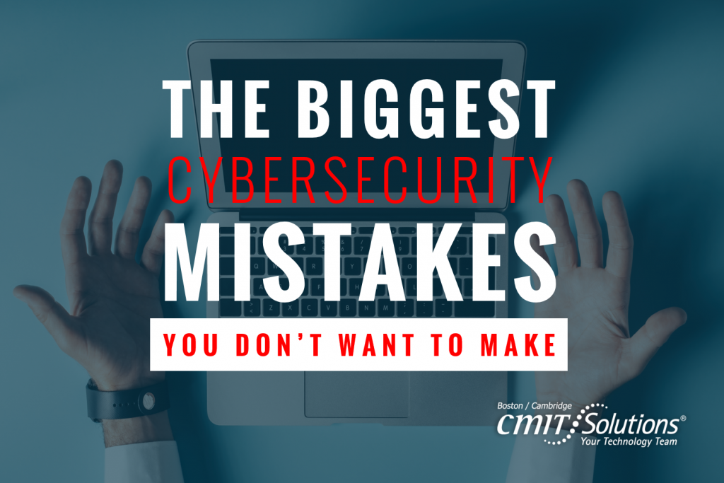 The-Biggest-Cybersecurity-Mistakes-You-Don't-Want-To-Make