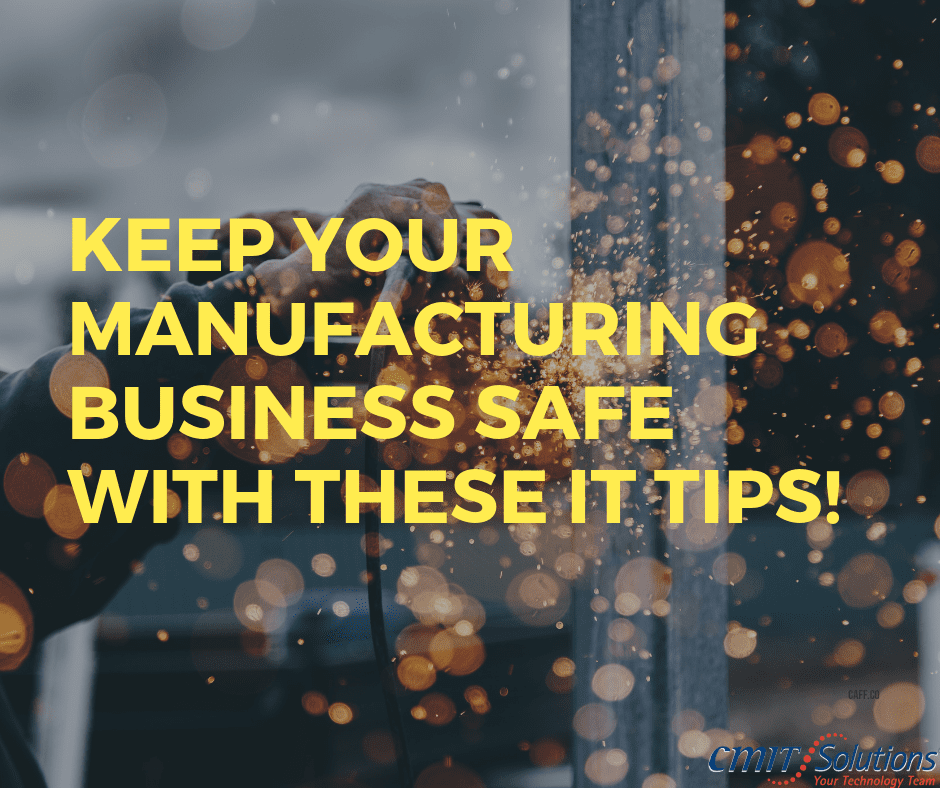 Keep Your Manufacturing Business Safe with These IT Tips