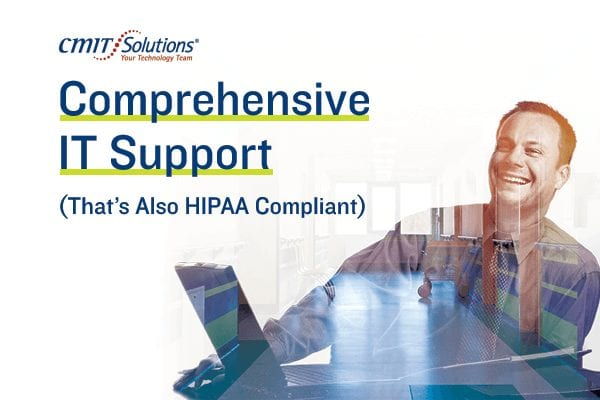 Comprehensive IT Support (That's Also Hipaa Compliant)