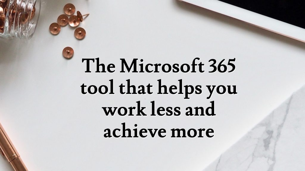 The Microsoft 365 tool that helps you work less and achieve more
