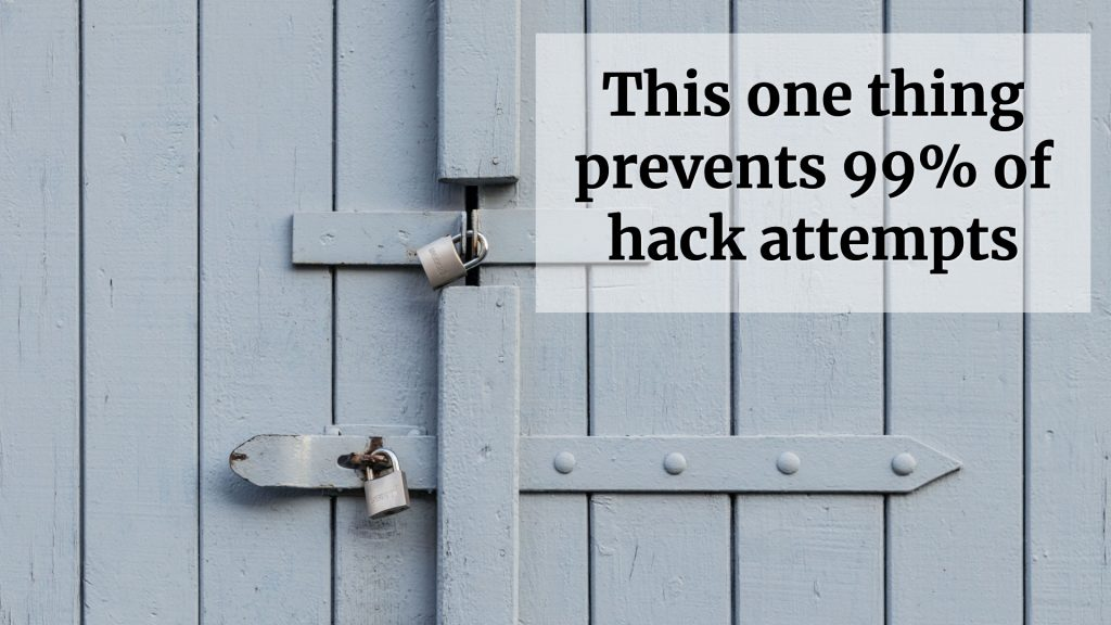 This one thing prevents 99% of hack attempts