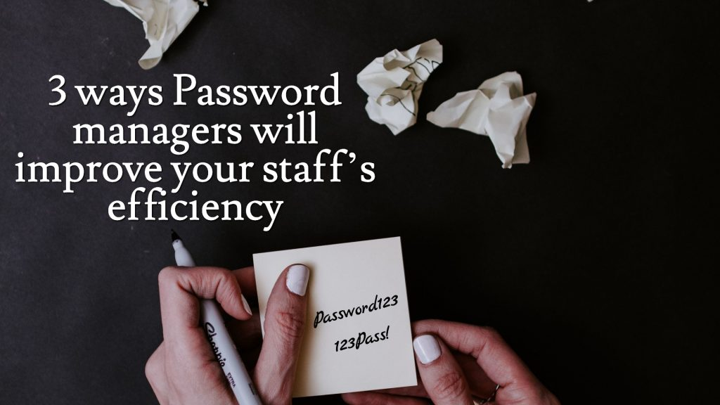 3 ways password managers will improve your staff's efficiency