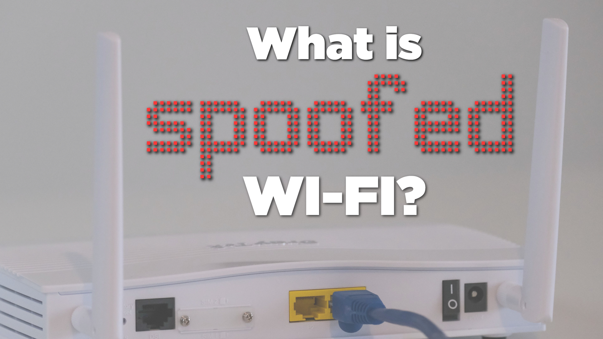 What is spoofed Wi-Fi?
