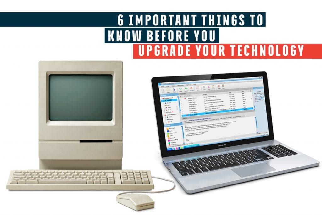 6 Important Things to Know Before You Upgrade Your Technology